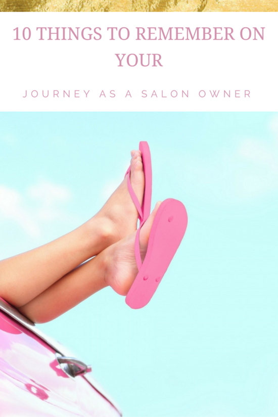 Owning your own salon means that you get to put energy into building your dream and here are a few things to remember on your journey.
