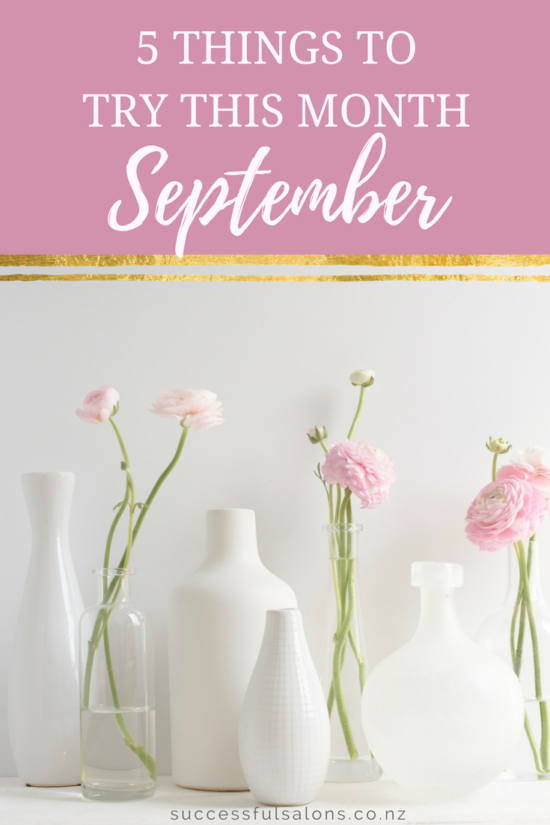 This month, I am sharing tips to help you create the salon and lifestyle you desire. You can check out the 5 things to try this Septmeber.