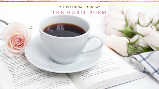 MOTIVATIONAL MONDAY // THE HABIT POEM