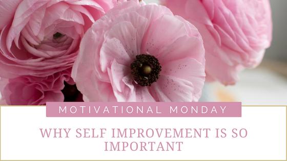 Motivational Monday // Why Self Improvement Is So Important