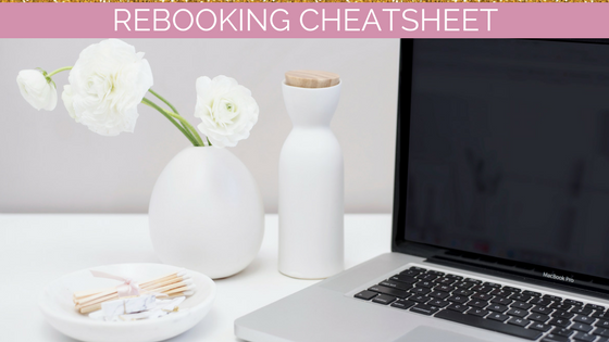 5 Tips To Increase Your Rebooking Rates + Cheatsheet
