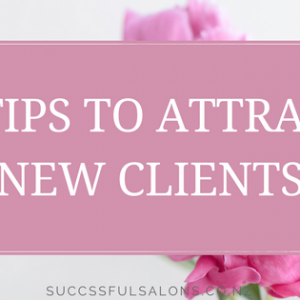 5 TIPS TO ATTRACT NEW CLIENTS CONSISTENTLY