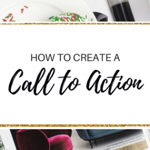 HOW TO CREATE A CALL TO ACTION (and why you need one) plus FREE PRINTABLE