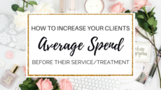 HOW TO INCREASE YOUR CLIENTS AVERAGE SPEND BEFORE THEIR TREATMENT/SERVICE