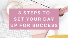 3 STEPS TO SET YOUR DAY UP FOR SUCCESS