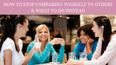 HOW TO STOP COMPARING YOURSELF AND WHAT TO DO INSTEAD!
