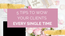 5 TIPS TO WOW YOUR CLIENTS EVERY SINGLE TIME
