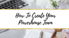 HOW TO CREATE YOUR POWERHOUSE TEAM