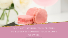 Why Not Inviting Your Clients To Return Is Slowing Your Salons Growth