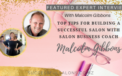 FEATURED EXPERT INTERVIEW // WITH MALCOM GIBBONS – TOP TIPS FOR BUILDING A SUCCESSFUL SALON WITH SALON BUSINESS COACH