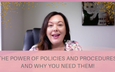 THE POWER OF POLICIES AND PROCEDURES AND WHY YOU NEED THEM!