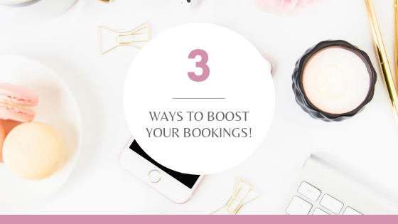 3 WAYS TO BOOST YOUR BOOKINGS
