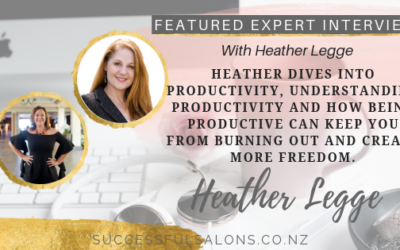 FEATURED EXPERT// HEATHER LEGGE – TIPS AND TRICKS TO INCREASE PRODUCTIVITY AND CREATE MORE FREEDOM