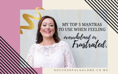 My top 5 Mantras to use when feeling overwhelmed or frustrated.