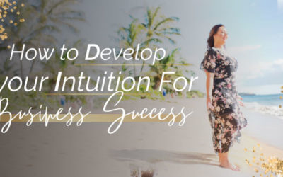 HOW TO DEVELOP YOUR INTUITION FOR BUSINESS SUCCESS