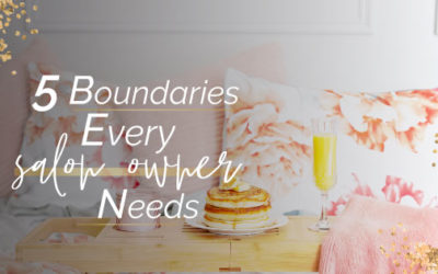 5 BOUNDARIES EVERY SALON OWNER NEEDS | YOU DON'T WANT TO MISS THESE